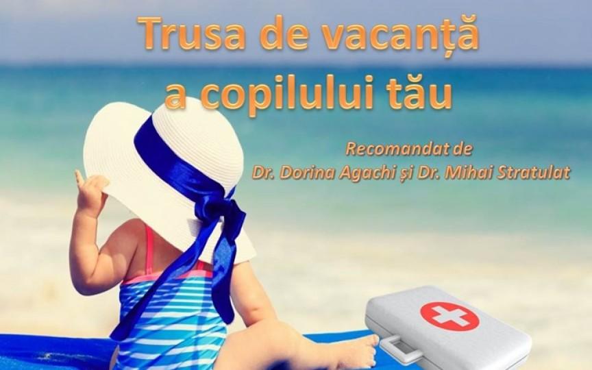 Recomandările pediatrilor Dorina Agachi și Mihai Stratulat: Ce trebuie să conțină trusa medicală în vacanță